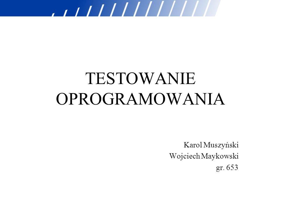 TESTOWANIE OPROGRAMOWANIA Karol Muszyński Wojciech Maykowski gr. 653