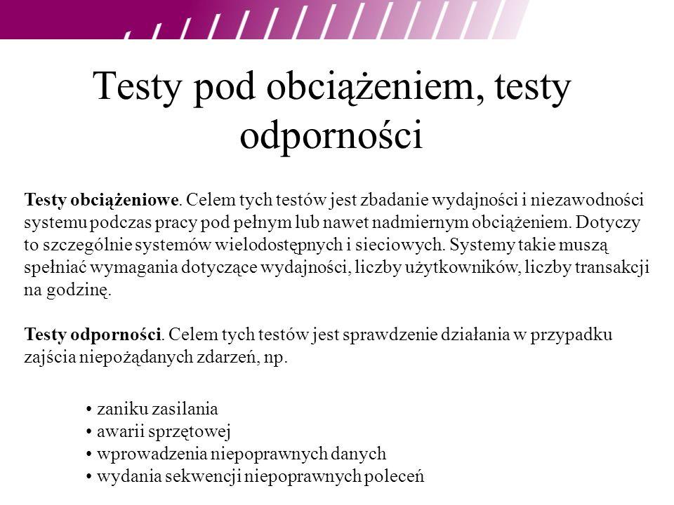 Testy pod obciążeniem, testy odporności Testy obciążeniowe. Celem tych testów jest zbadanie wydajności i niezawodności systemu podczas pracy pod pełny