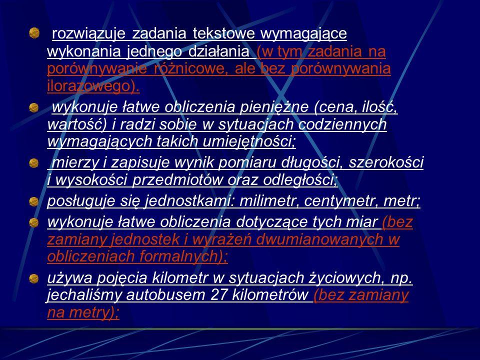 rozwiązuje zadania tekstowe wymagające wykonania jednego działania (w tym zadania na porównywanie różnicowe, ale bez porównywania ilorazowego). wykonu