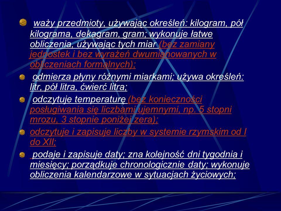 waży przedmioty, używając określeń: kilogram, pół kilograma, dekagram, gram; wykonuje łatwe obliczenia, używając tych miar (bez zamiany jednostek i be