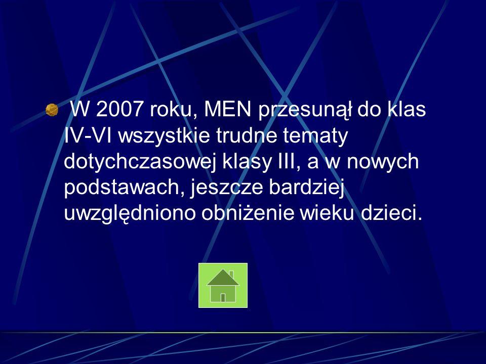 W 2007 roku, MEN przesunął do klas IV-VI wszystkie trudne tematy dotychczasowej klasy III, a w nowych podstawach, jeszcze bardziej uwzględniono obniże