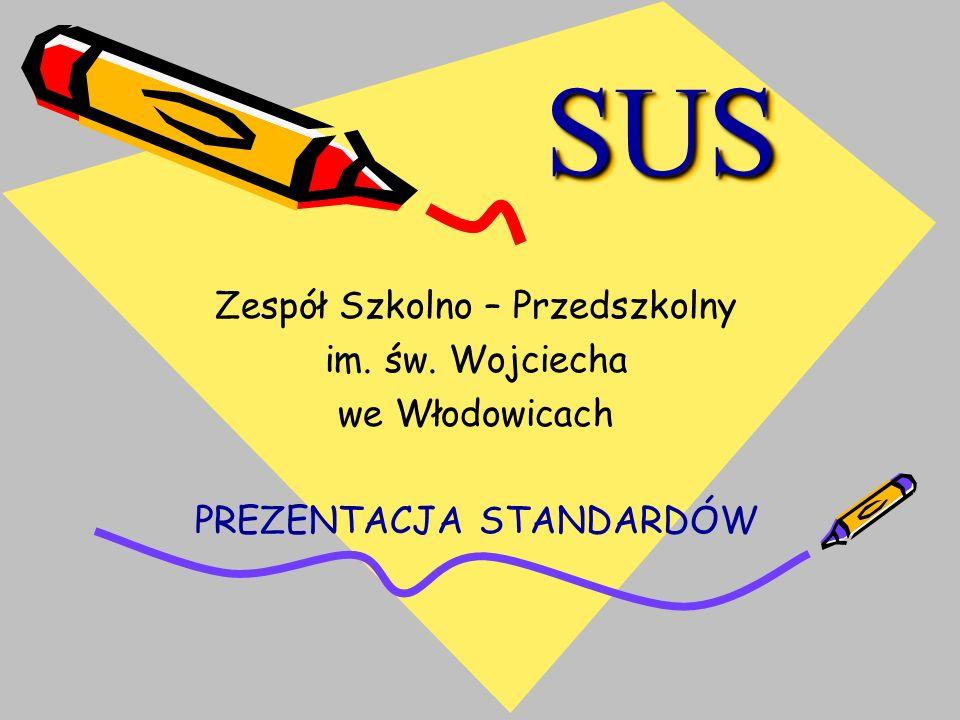 SUSSUS Zespół Szkolno – Przedszkolny im. św. Wojciecha we Włodowicach PREZENTACJA STANDARDÓW