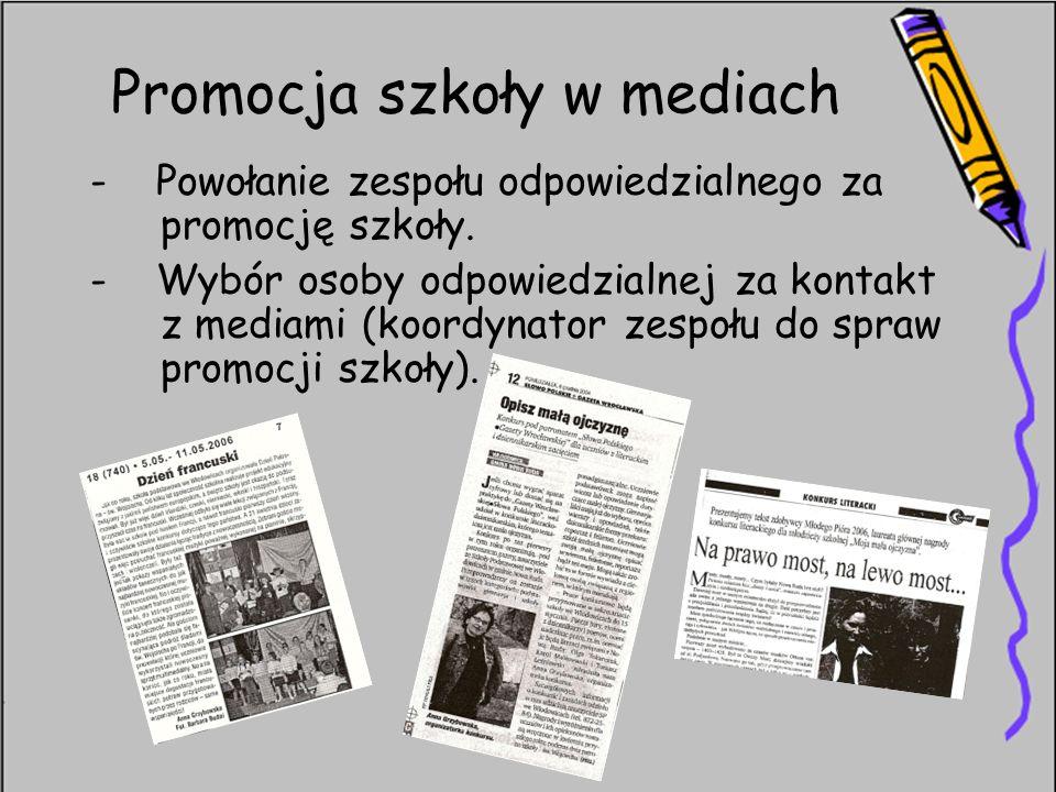 Promocja szkoły w mediach - Powołanie zespołu odpowiedzialnego za promocję szkoły. - Wybór osoby odpowiedzialnej za kontakt z mediami (koordynator zes