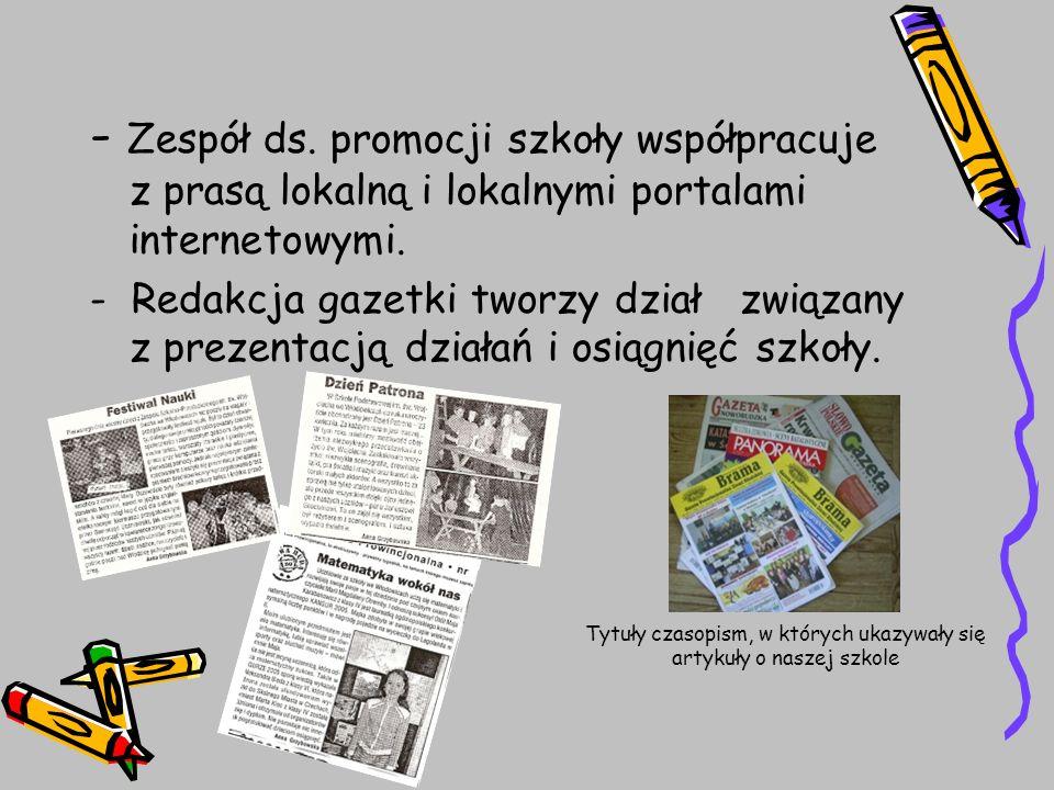 - Zespół ds. promocji szkoły współpracuje z prasą lokalną i lokalnymi portalami internetowymi. - Redakcja gazetki tworzy dział związany z prezentacją