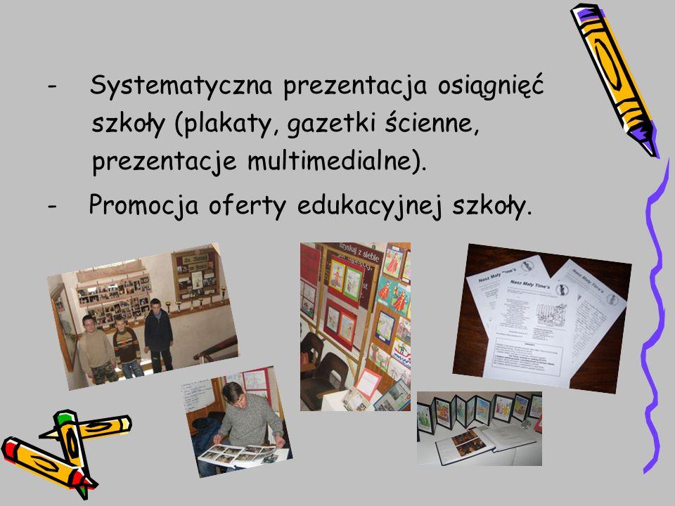 - Systematyczna prezentacja osiągnięć szkoły (plakaty, gazetki ścienne, prezentacje multimedialne). - Promocja oferty edukacyjnej szkoły.