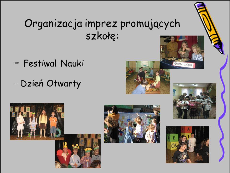 Organizacja imprez promujących szkołę: - Festiwal Nauki - Dzień Otwarty