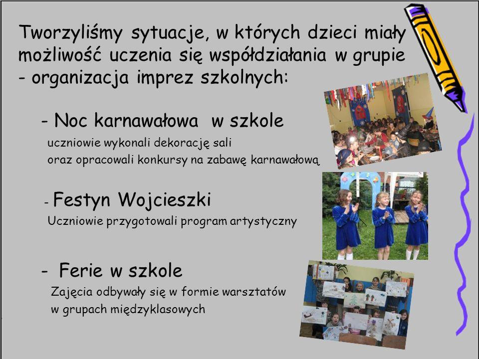 Tworzyliśmy sytuacje, w których dzieci miały możliwość uczenia się współdziałania w grupie - organizacja imprez szkolnych: - Noc karnawałowa w szkole