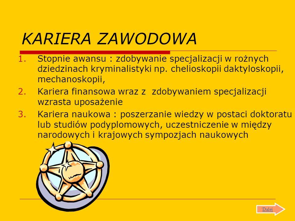 KARIERA ZAWODOWA 1.Stopnie awansu : zdobywanie specjalizacji w rożnych dziedzinach kryminalistyki np. chelioskopii daktyloskopii, mechanoskopii, 2.Kar