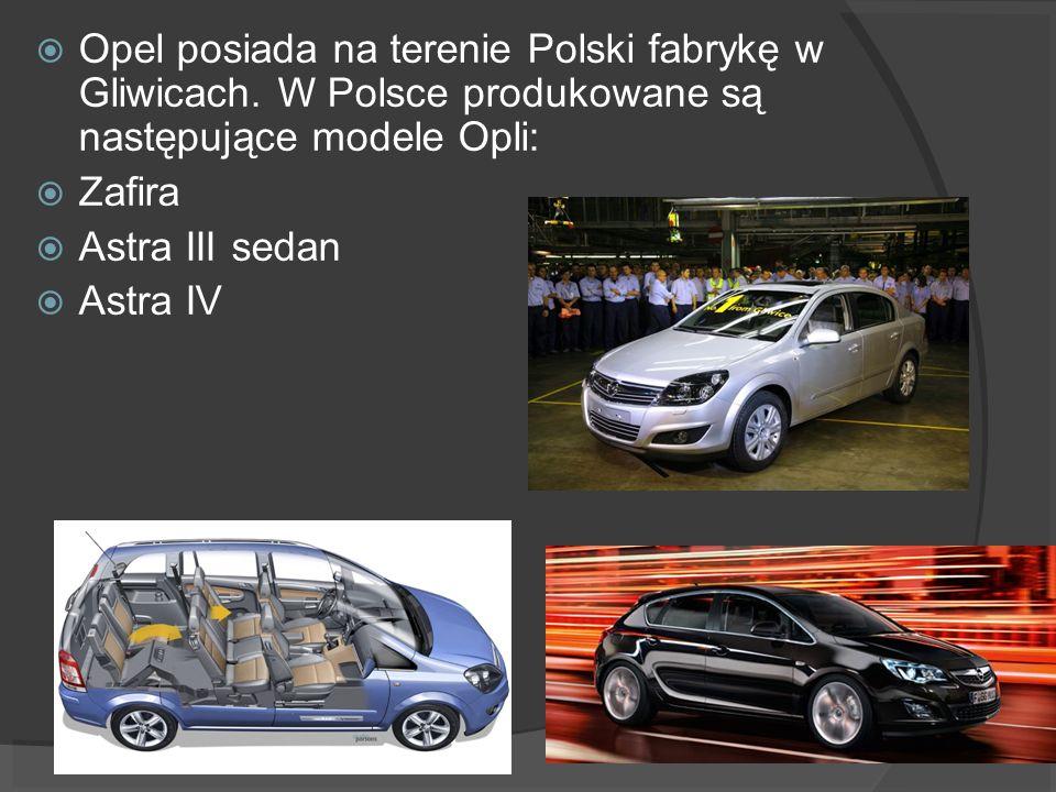 Opel posiada na terenie Polski fabrykę w Gliwicach. W Polsce produkowane są następujące modele Opli: Zafira Astra III sedan Astra IV
