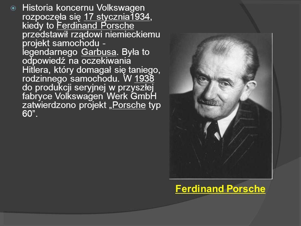 Ferdinand Porsche Historia koncernu Volkswagen rozpoczęła się 17 stycznia1934, kiedy to Ferdinand Porsche przedstawił rządowi niemieckiemu projekt sam