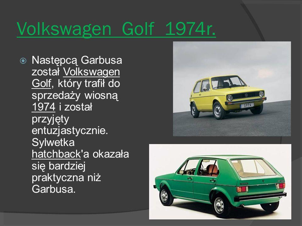 Volkswagen Golf 1974r. Następcą Garbusa został Volkswagen Golf, który trafił do sprzedaży wiosną 1974 i został przyjęty entuzjastycznie. Sylwetka hatc