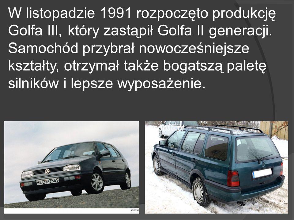 W listopadzie 1991 rozpoczęto produkcję Golfa III, który zastąpił Golfa II generacji. Samochód przybrał nowocześniejsze kształty, otrzymał także bogat