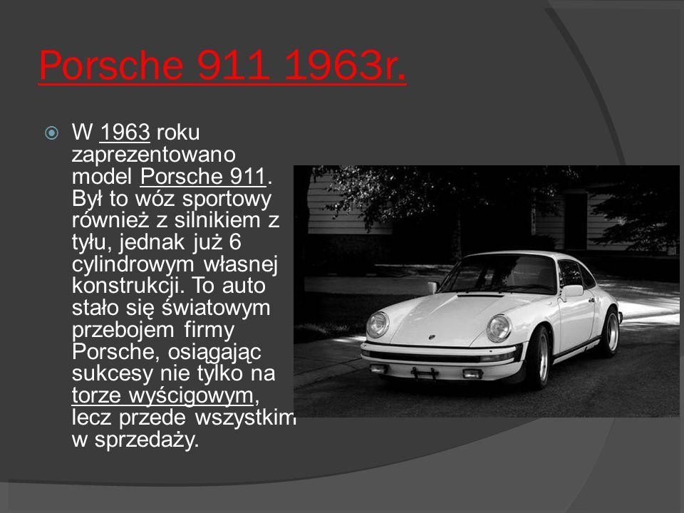 Porsche 911 1963r. W 1963 roku zaprezentowano model Porsche 911. Był to wóz sportowy również z silnikiem z tyłu, jednak już 6 cylindrowym własnej kons
