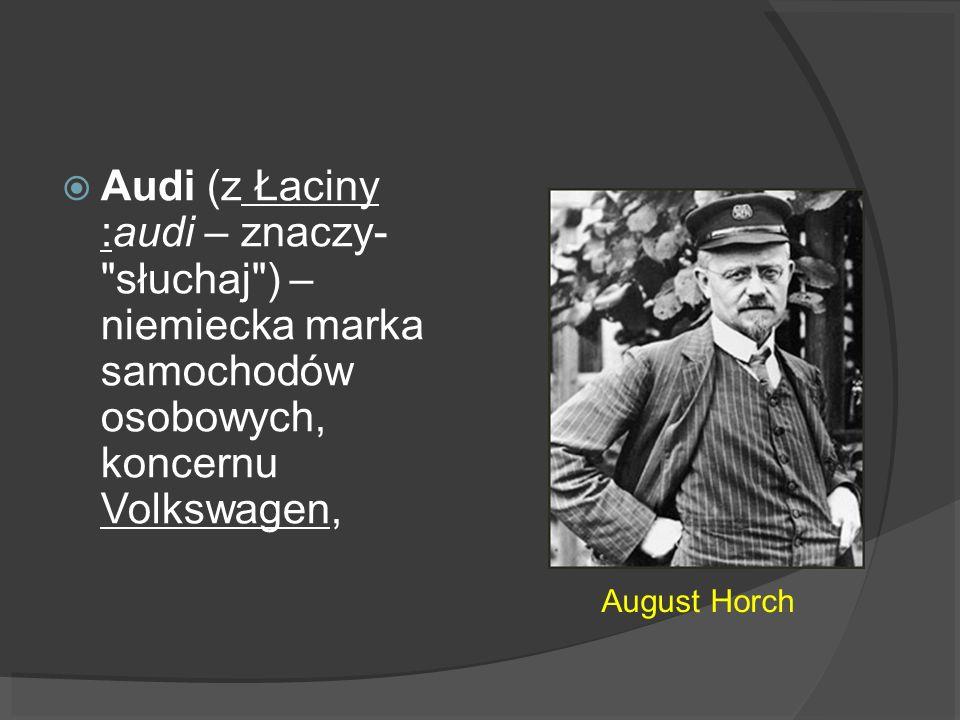 August Horch Audi (z Łaciny :audi – znaczy-