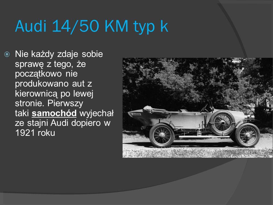 Audi 14/50 KM typ k Nie każdy zdaje sobie sprawę z tego, że początkowo nie produkowano aut z kierownicą po lewej stronie. Pierwszy taki samochód wyjec