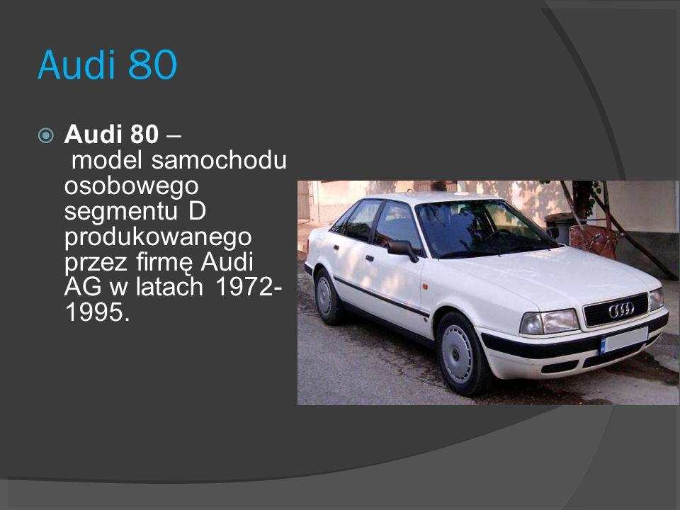 Audi 80 Audi 80 – model samochodu osobowego segmentu D produkowanego przez firmę Audi AG w latach 1972- 1995.