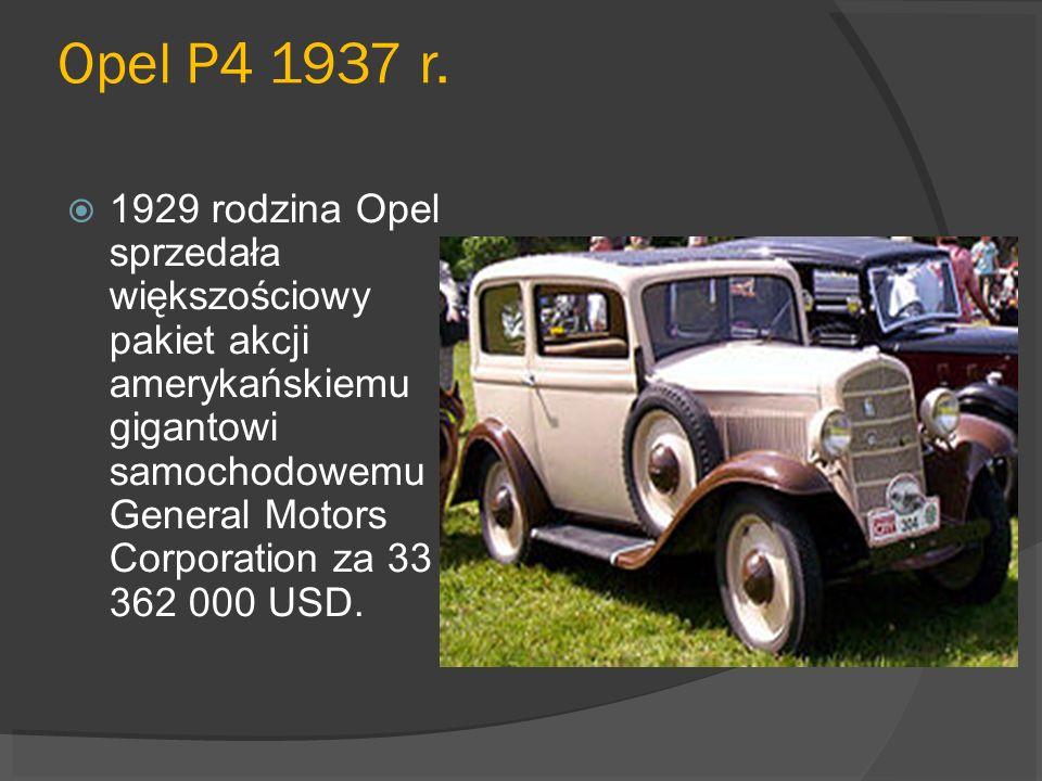 Opel P4 1937 r. 1929 rodzina Opel sprzedała większościowy pakiet akcji amerykańskiemu gigantowi samochodowemu General Motors Corporation za 33 362 000