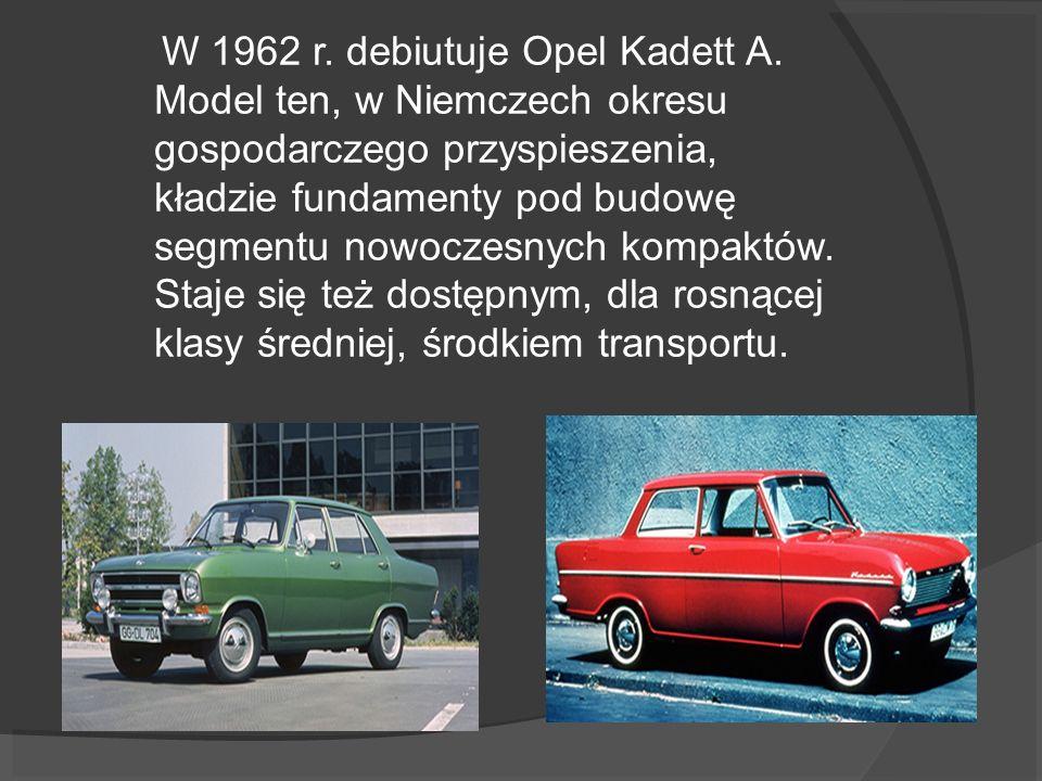 W 1962 r. debiutuje Opel Kadett A. Model ten, w Niemczech okresu gospodarczego przyspieszenia, kładzie fundamenty pod budowę segmentu nowoczesnych kom