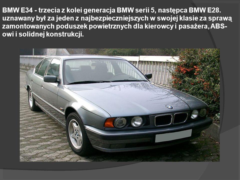 BMW E34 - trzecia z kolei generacja BMW serii 5, następca BMW E28. uznawany był za jeden z najbezpieczniejszych w swojej klasie za sprawą zamontowanyc