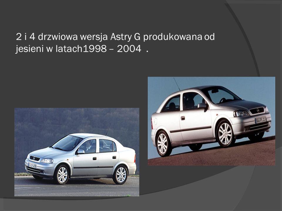 2 i 4 drzwiowa wersja Astry G produkowana od jesieni w latach1998 – 2004.