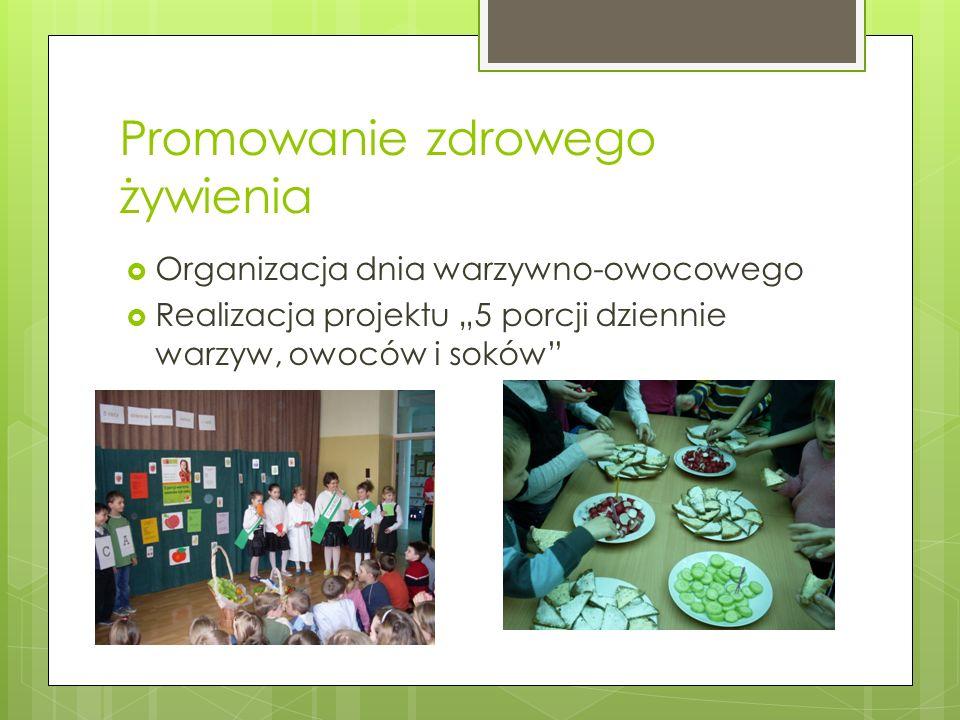 Promowanie zdrowego żywienia Organizacja dnia warzywno-owocowego Realizacja projektu 5 porcji dziennie warzyw, owoców i soków