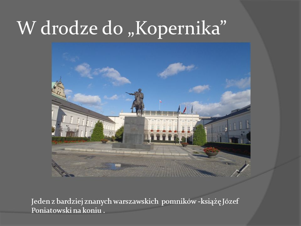 W drodze do Kopernika Jeden z bardziej znanych warszawskich pomników -książę Józef Poniatowski na koniu.