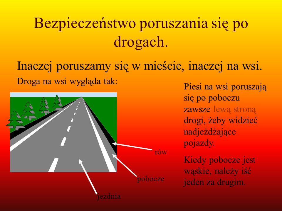 Bezpieczeństwo poruszania się po drogach. Inaczej poruszamy się w mieście, inaczej na wsi. Droga na wsi wygląda tak: rów pobocze jezdnia Piesi na wsi