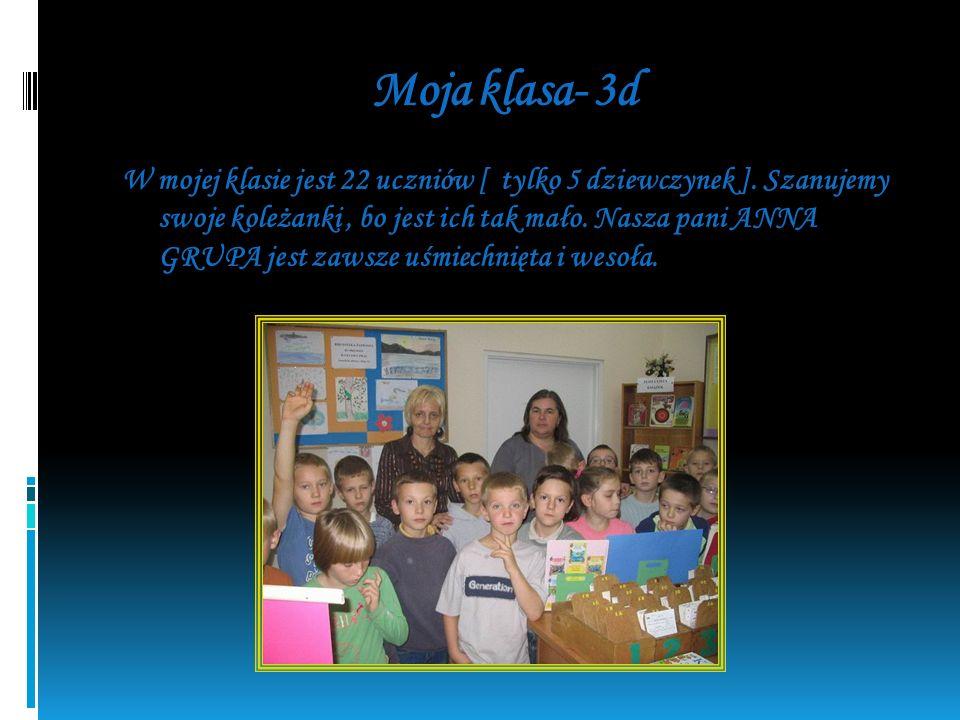 Moja klasa- 3d W mojej klasie jest 22 uczniów [ tylko 5 dziewczynek ].