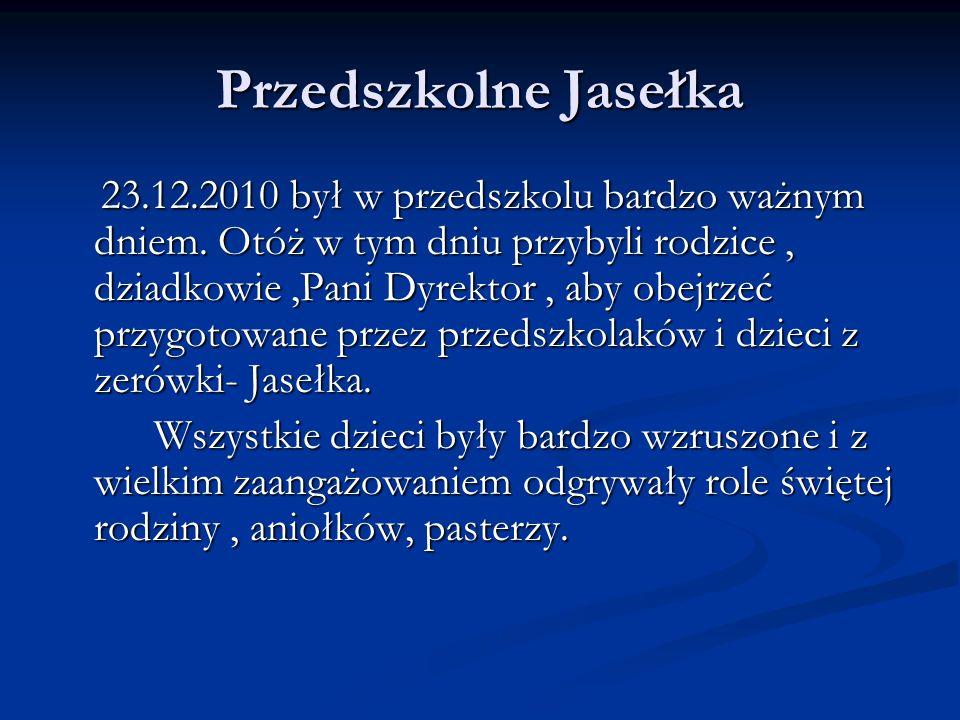 Przedszkolne Jasełka 23.12.2010 był w przedszkolu bardzo ważnym dniem.