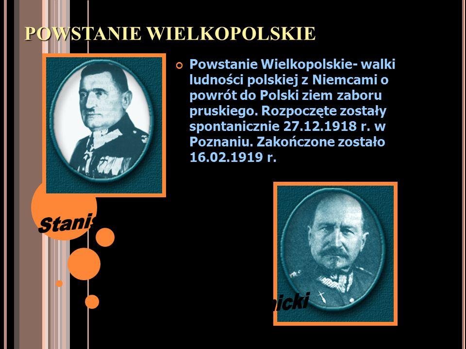 POWSTANIE WIELKOPOLSKIE Powstanie Wielkopolskie- walki ludności polskiej z Niemcami o powrót do Polski ziem zaboru pruskiego. Rozpoczęte zostały spont