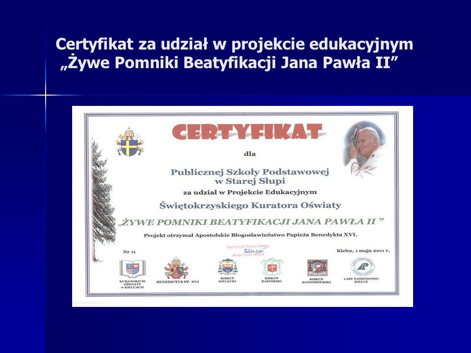 Certyfikat za udział w projekcie edukacyjnym Żywe Pomniki Beatyfikacji Jana Pawła II