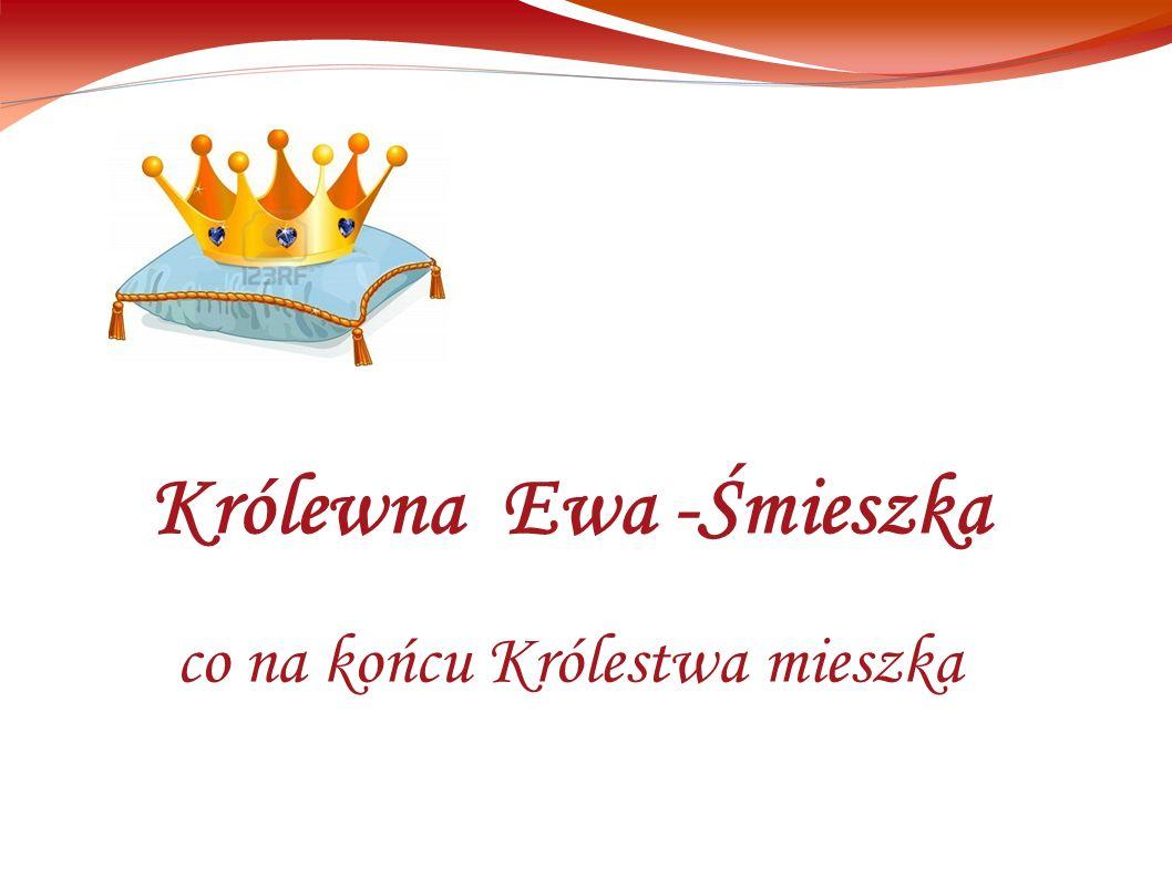 Królewna Ewa -Śmieszka co na końcu Królestwa mieszka
