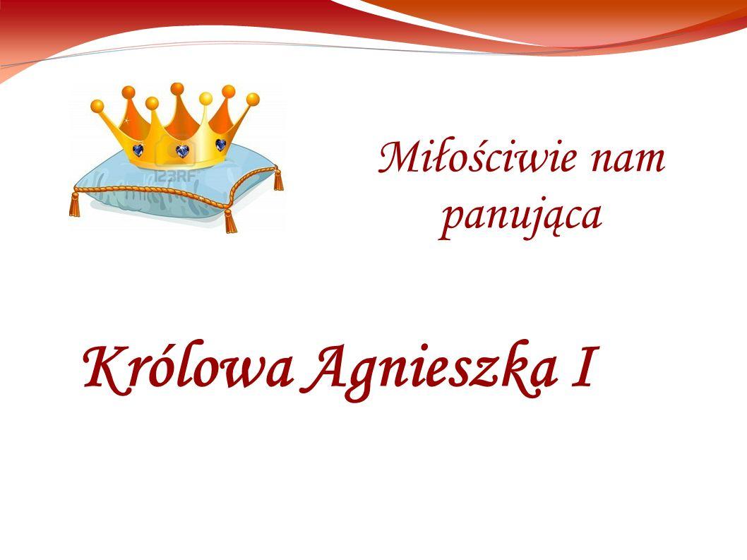 Królowa Agnieszka I Miłościwie nam panująca