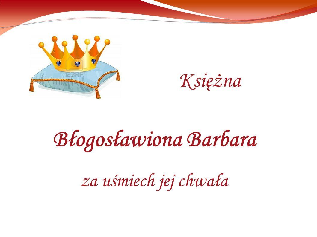 Błogosławiona Barbara za uśmiech jej chwała Księżna