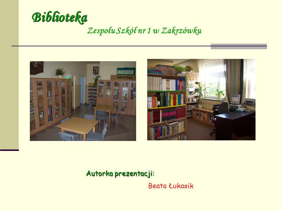 Biblioteka Zespołu Szkół nr 1 w Zakrzówku Autorka prezentacji: Beata Łukasik