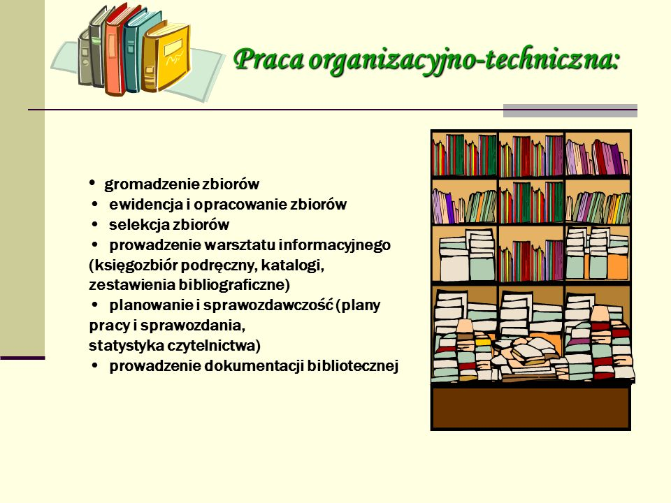 gromadzenie zbiorów ewidencja i opracowanie zbiorów selekcja zbiorów prowadzenie warsztatu informacyjnego (księgozbiór podręczny, katalogi, zestawieni
