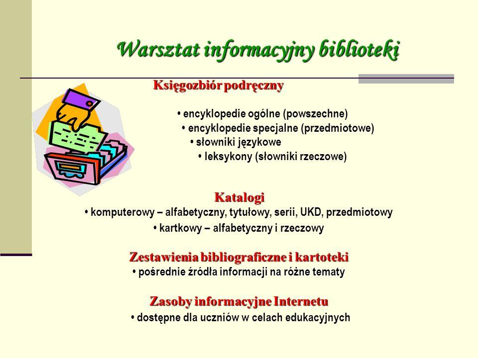 Warsztat informacyjny biblioteki Księgozbiór podręczny encyklopedie ogólne (powszechne) encyklopedie specjalne (przedmiotowe) słowniki językowe leksyk