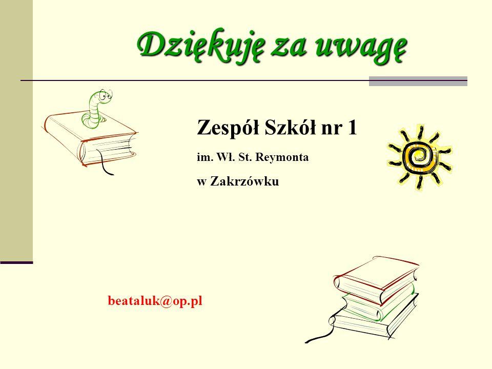 beataluk@op.pl Dziękuję za uwagę Zespół Szkół nr 1 im. Wł. St. Reymonta w Zakrzówku