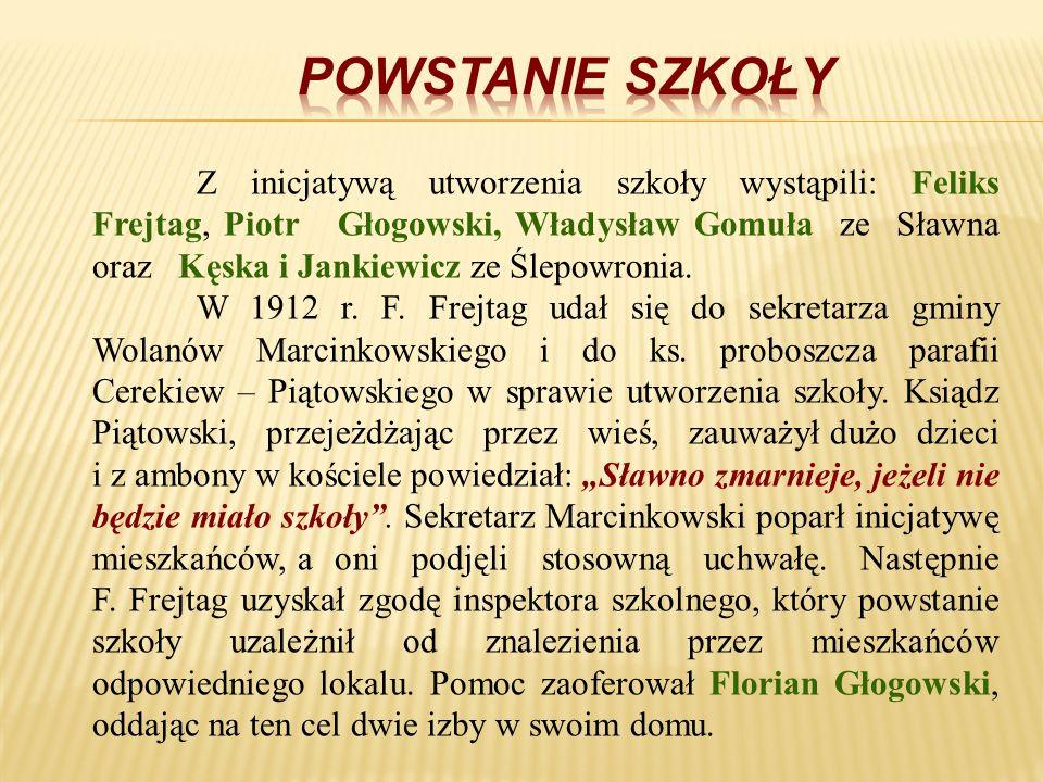 Z inicjatywą utworzenia szkoły wystąpili: Feliks Frejtag, Piotr Głogowski, Władysław Gomuła ze Sławna oraz Kęska i Jankiewicz ze Ślepowronia. W 1912 r