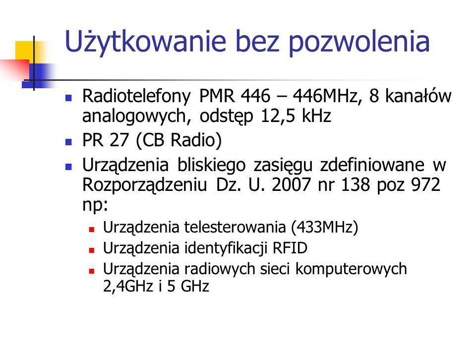 Użytkowanie bez pozwolenia Radiotelefony PMR 446 – 446MHz, 8 kanałów analogowych, odstęp 12,5 kHz PR 27 (CB Radio) Urządzenia bliskiego zasięgu zdefin