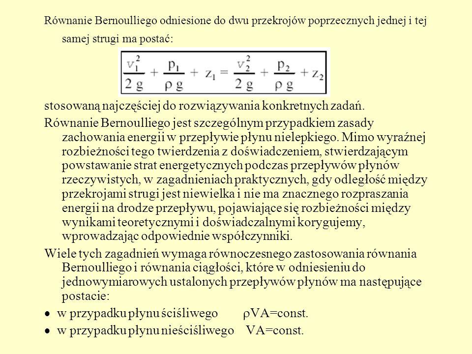 Równanie Bernoulliego odniesione do dwu przekrojów poprzecznych jednej i tej samej strugi ma postać: stosowaną najczęściej do rozwiązywania konkretnyc