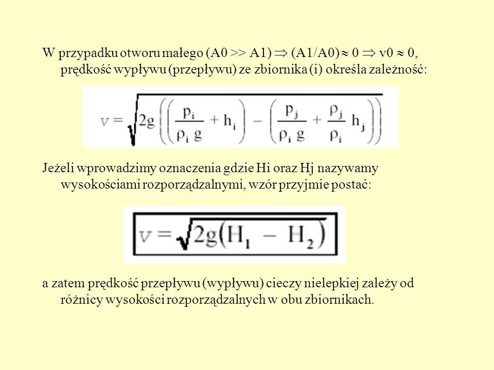 W przypadku otworu małego (A0 >> A1) (A1/A0) 0 v0 0, prędkość wypływu (przepływu) ze zbiornika (i) określa zależność: Jeżeli wprowadzimy oznaczenia gd