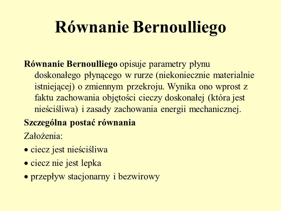 Równanie Bernoulliego Równanie Bernoulliego opisuje parametry płynu doskonałego płynącego w rurze (niekoniecznie materialnie istniejącej) o zmiennym p