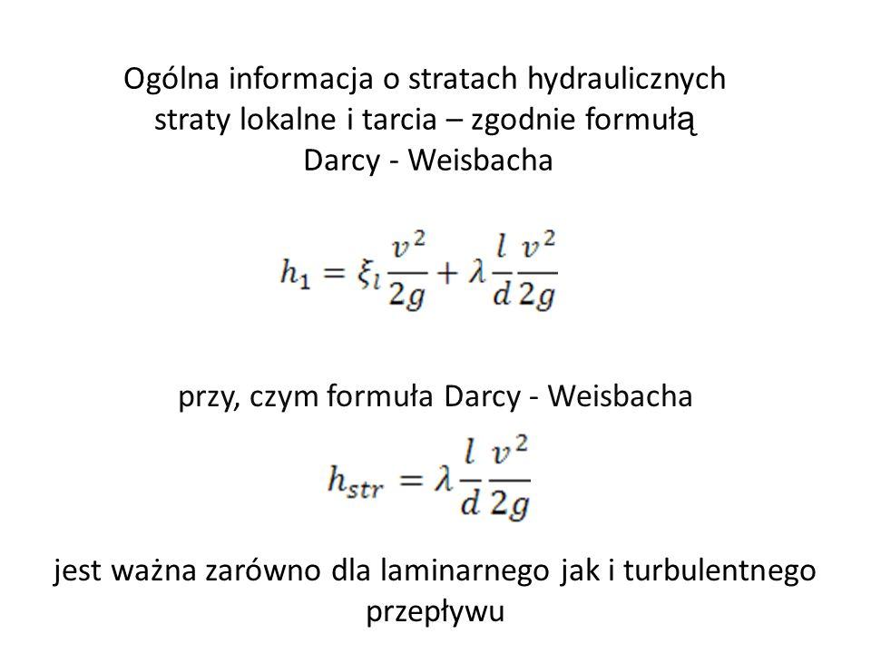 Ogólna informacja o stratach hydraulicznych straty lokalne i tarcia – zgodnie formuł ą Darcy - Weisbacha przy, czym formuła Darcy - Weisbacha jest waż