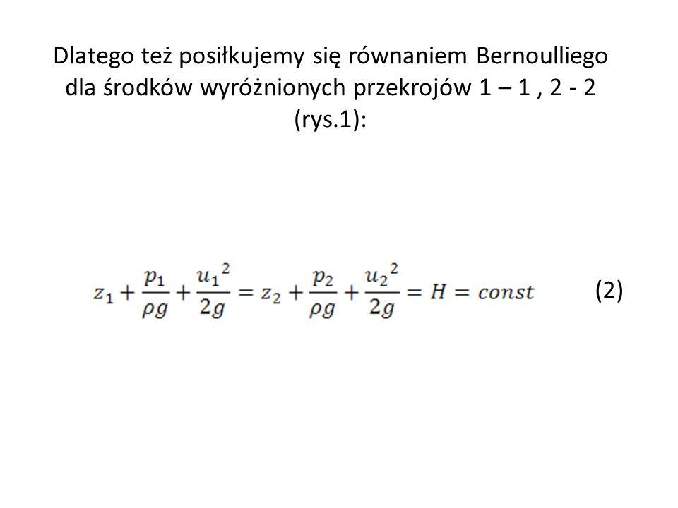 Dlatego też posiłkujemy się równaniem Bernoulliego dla środków wyróżnionych przekrojów 1 – 1, 2 - 2 (rys.1): (2)
