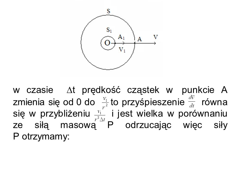 w czasie t prędkość cząstek w punkcie A zmienia się od 0 do to przyśpieszenie równa się w przybliżeniu i jest wielka w porównaniu ze siłą masową P odrzucając więc siły P otrzymamy: