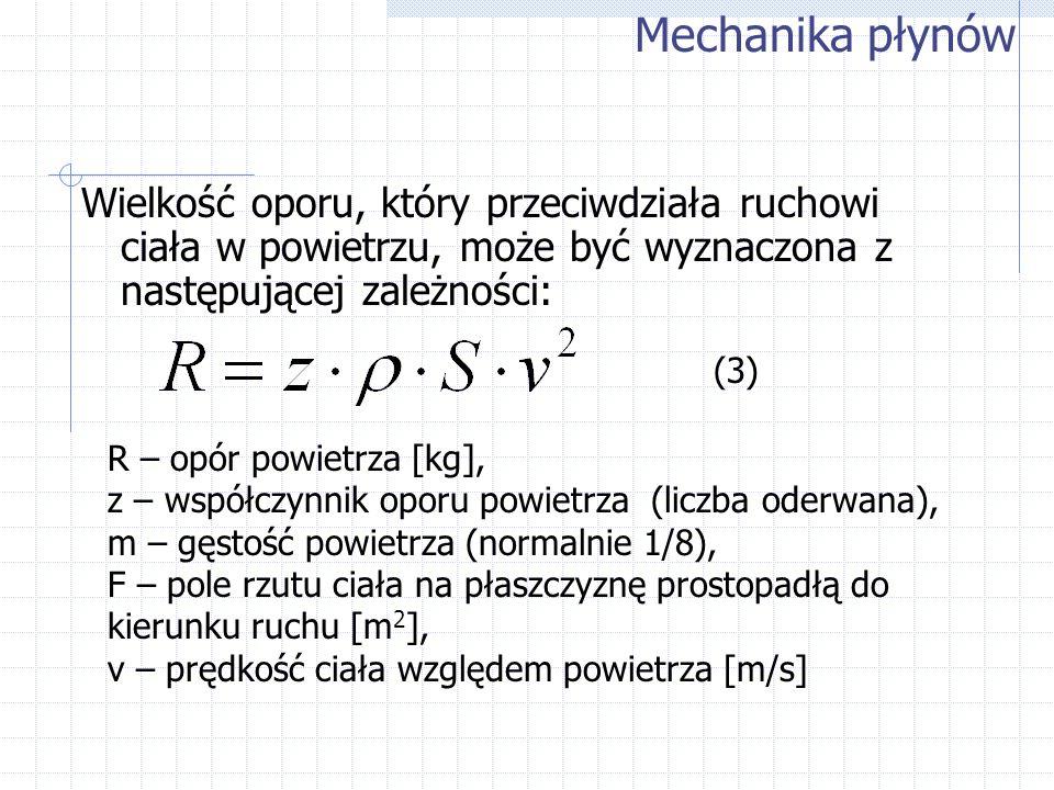 Wielkość oporu, który przeciwdziała ruchowi ciała w powietrzu, może być wyznaczona z następującej zależności: Mechanika płynów (3) R – opór powietrza