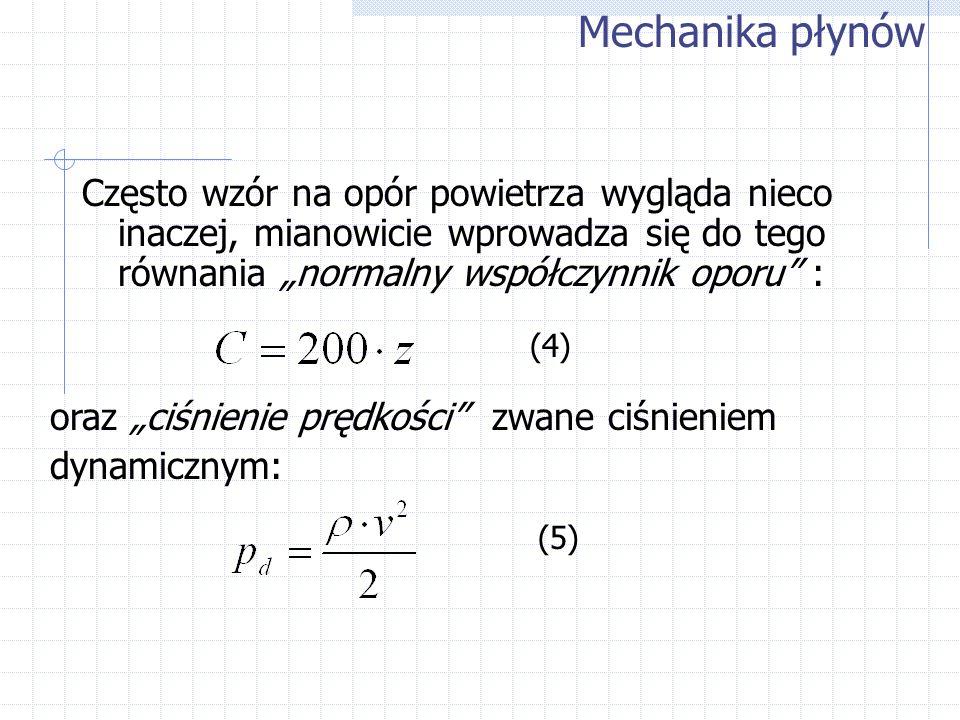 Często wzór na opór powietrza wygląda nieco inaczej, mianowicie wprowadza się do tego równania normalny współczynnik oporu : Mechanika płynów (4) (5)