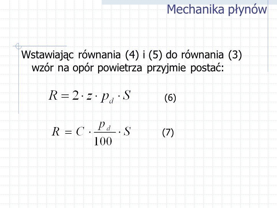 Wstawiając równania (4) i (5) do równania (3) wzór na opór powietrza przyjmie postać: Mechanika płynów (6) (7)