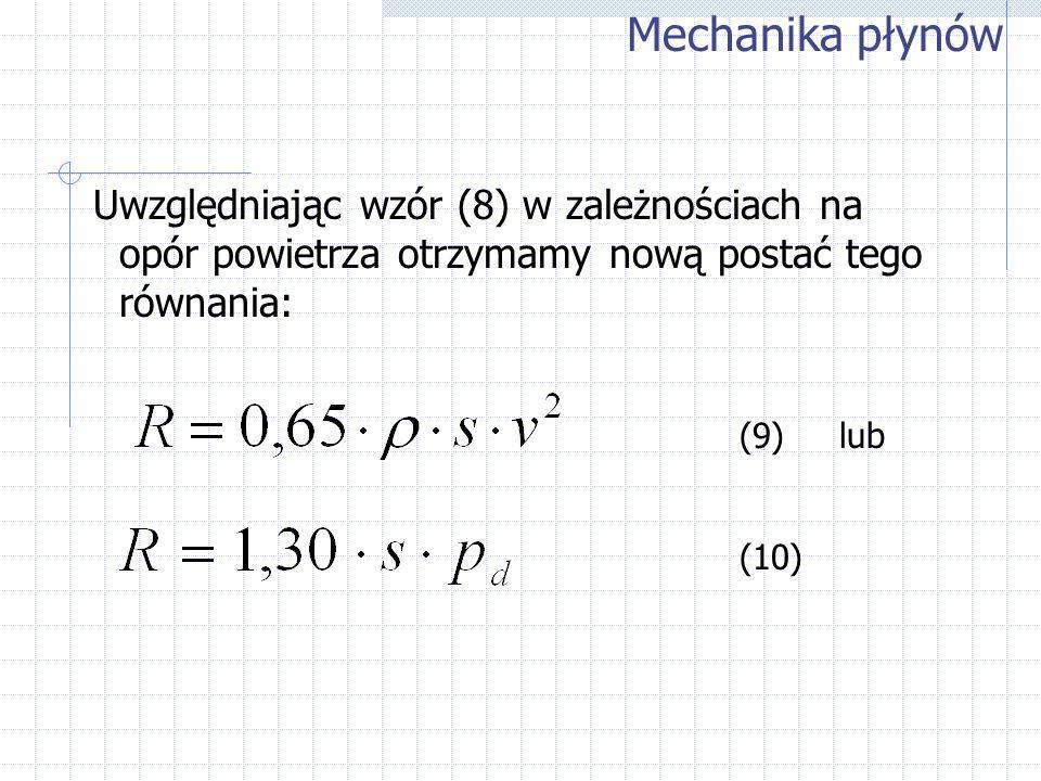 Uwzględniając wzór (8) w zależnościach na opór powietrza otrzymamy nową postać tego równania: Mechanika płynów (9) lub (10)
